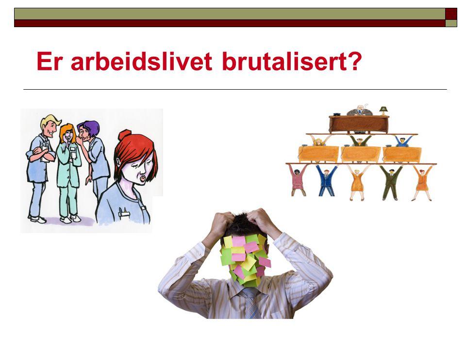 Er arbeidslivet brutalisert?