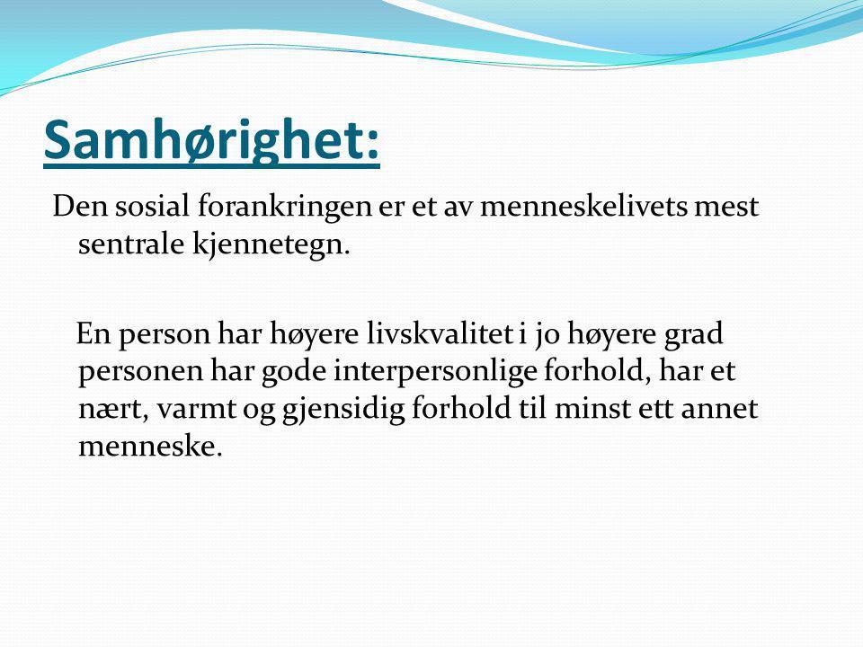 Samhørighet: Den sosial forankringen er et av menneskelivets mest sentrale kjennetegn. En person har høyere livskvalitet i jo høyere grad personen har