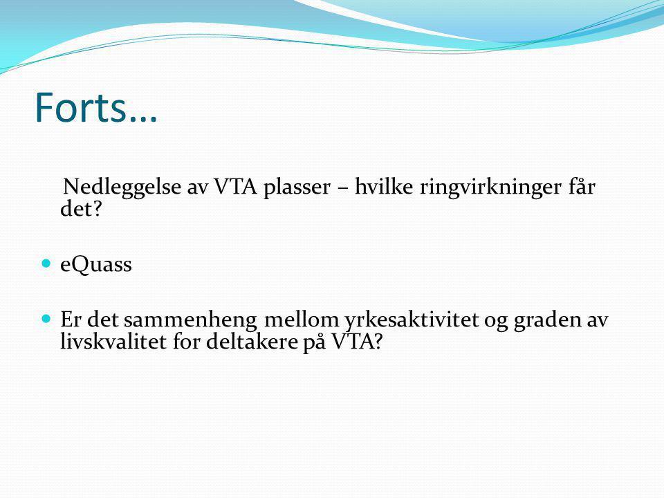 Forts… Nedleggelse av VTA plasser – hvilke ringvirkninger får det?  eQuass  Er det sammenheng mellom yrkesaktivitet og graden av livskvalitet for de