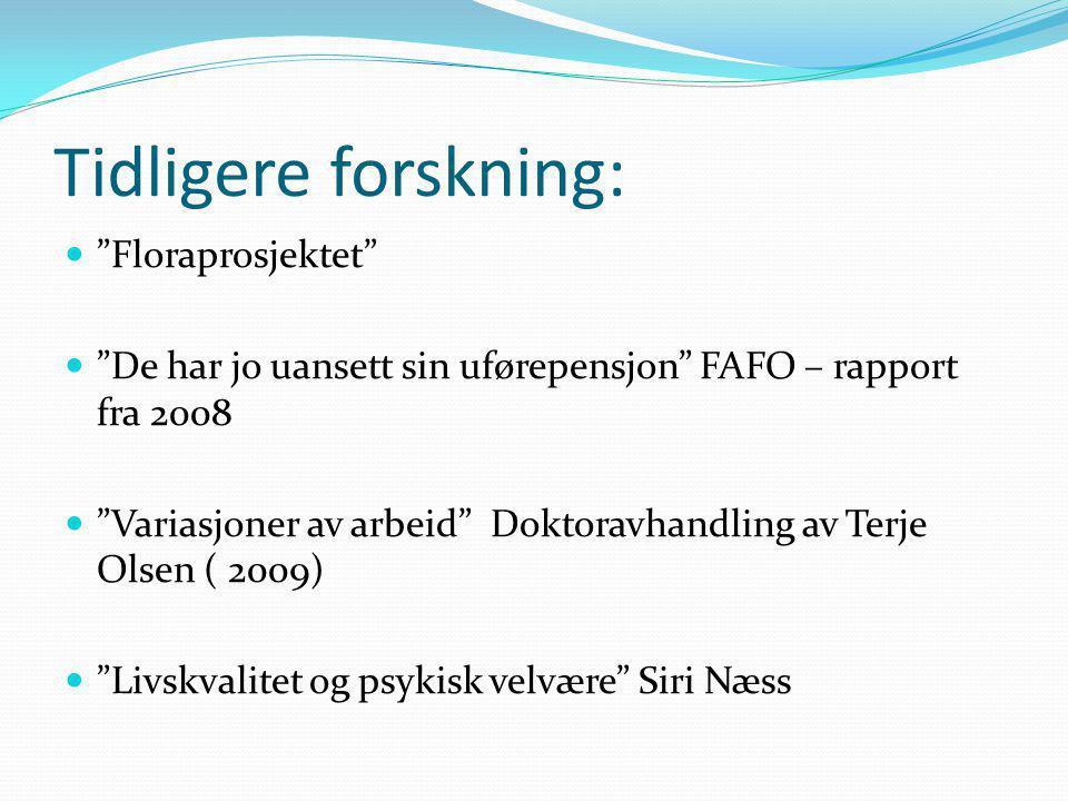 """Tidligere forskning:  """"Floraprosjektet""""  """"De har jo uansett sin uførepensjon"""" FAFO – rapport fra 2008  """"Variasjoner av arbeid"""" Doktoravhandling av"""
