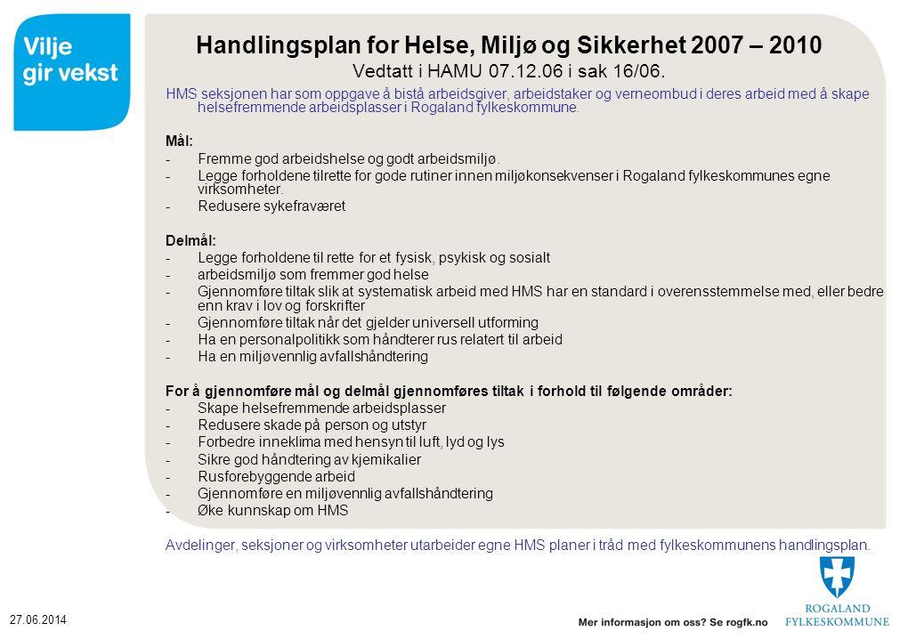 27.06.2014 Handlingsplan for Helse, Miljø og Sikkerhet 2007 – 2010 Vedtatt i HAMU 07.12.06 i sak 16/06. HMS seksjonen har som oppgave å bistå arbeidsg