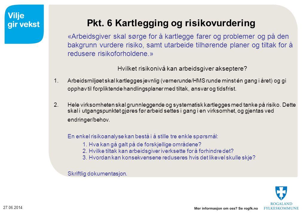 27.06.2014 Pkt. 6 Kartlegging og risikovurdering «Arbeidsgiver skal sørge for å kartlegge farer og problemer og på den bakgrunn vurdere risiko, samt u