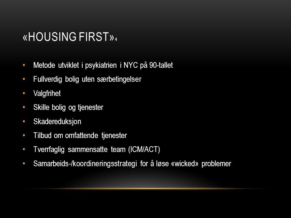 «HOUSING FIRST» 4 • Metode utviklet i psykiatrien i NYC på 90-tallet • Fullverdig bolig uten særbetingelser • Valgfrihet • Skille bolig og tjenester •