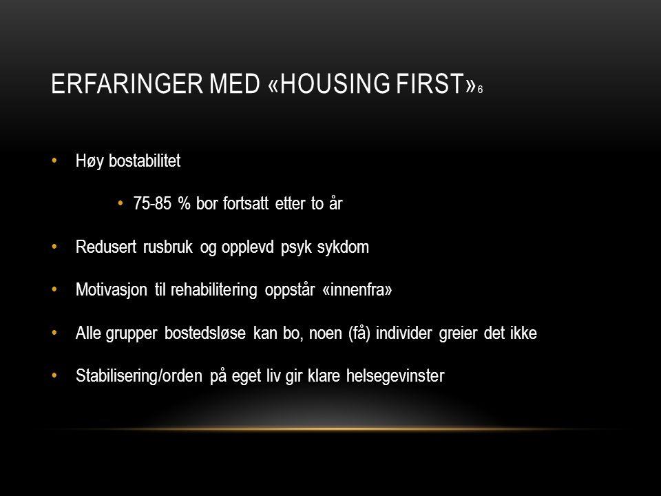 ERFARINGER MED «HOUSING FIRST» 6 • Høy bostabilitet • 75-85 % bor fortsatt etter to år • Redusert rusbruk og opplevd psyk sykdom • Motivasjon til reha