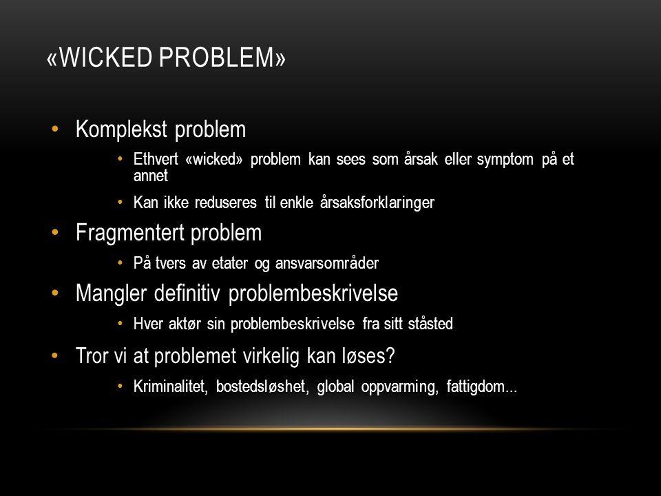 «WICKED PROBLEM» • Komplekst problem • Ethvert «wicked» problem kan sees som årsak eller symptom på et annet • Kan ikke reduseres til enkle årsaksfork