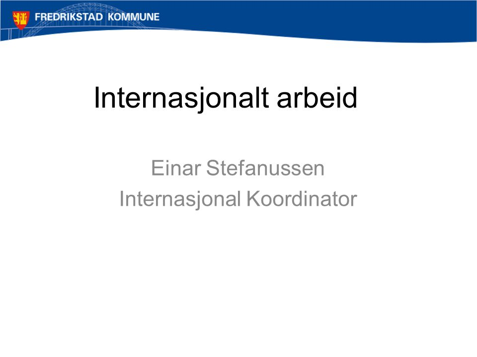 Internasjonalt arbeid •Pioner innen internasjonalt arbeid •Norgesmester i internasjonalt arbeid.