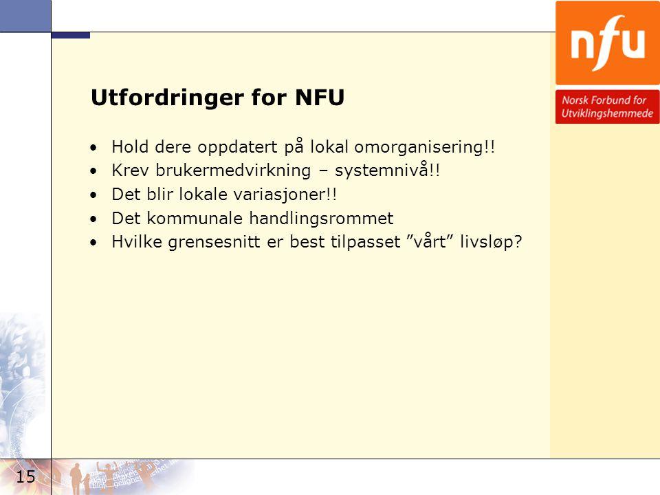 15 Utfordringer for NFU •Hold dere oppdatert på lokal omorganisering!! •Krev brukermedvirkning – systemnivå!! •Det blir lokale variasjoner!! •Det komm