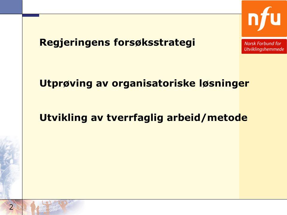 2 Regjeringens forsøksstrategi Utprøving av organisatoriske løsninger Utvikling av tverrfaglig arbeid/metode