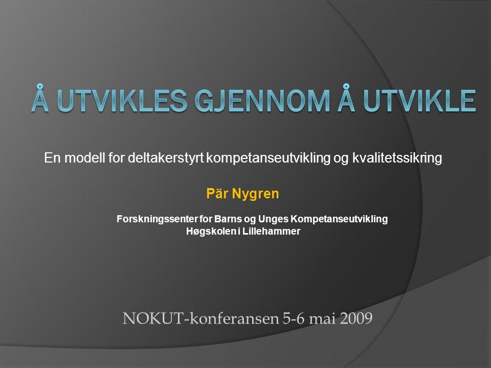 En modell for deltakerstyrt kompetanseutvikling og kvalitetssikring Pär Nygren Forskningssenter for Barns og Unges Kompetanseutvikling Høgskolen i Lillehammer NOKUT-konferansen 5-6 mai 2009