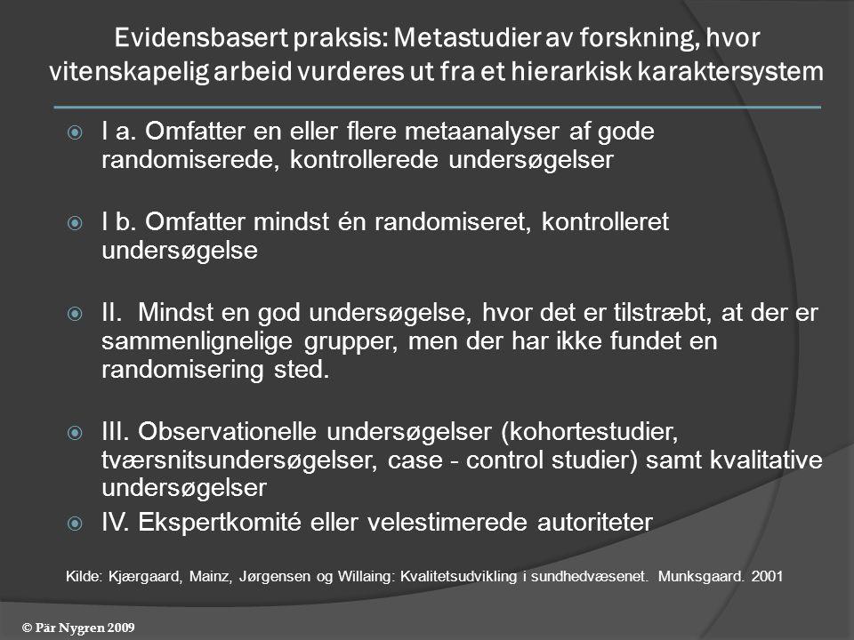 Evidensbasert praksis: Metastudier av forskning, hvor vitenskapelig arbeid vurderes ut fra et hierarkisk karaktersystem  I a.
