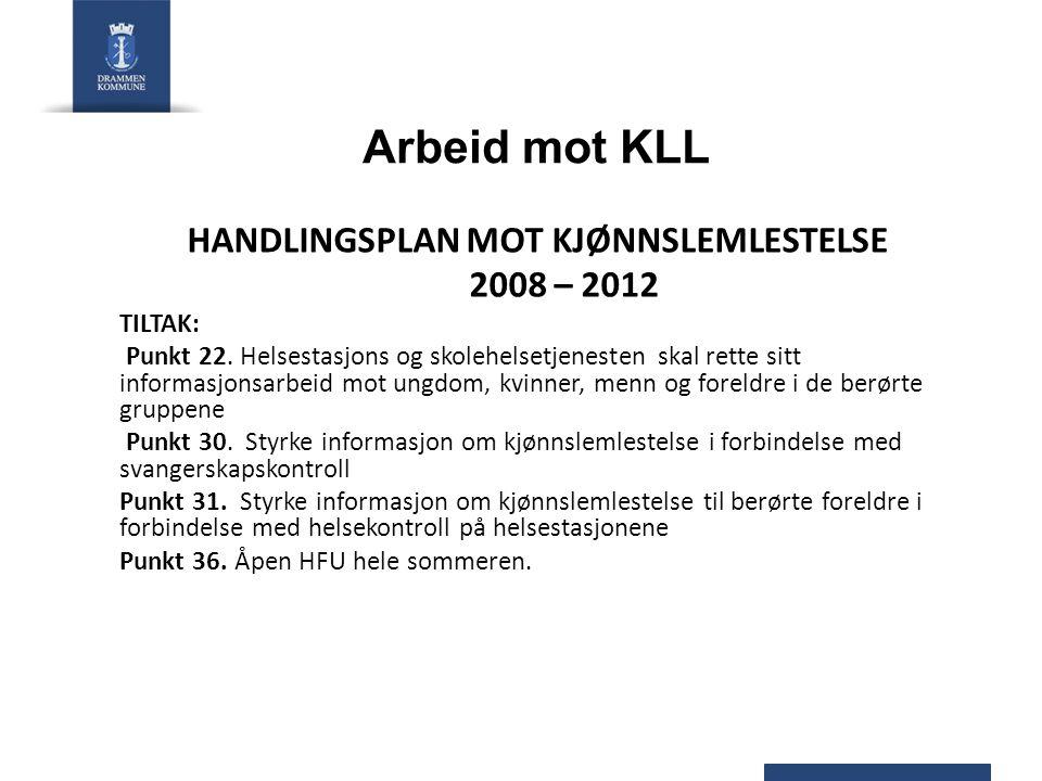 Arbeid mot KLL HANDLINGSPLAN MOT KJØNNSLEMLESTELSE 2008 – 2012 TILTAK: Punkt 22. Helsestasjons og skolehelsetjenesten skal rette sitt informasjonsarbe