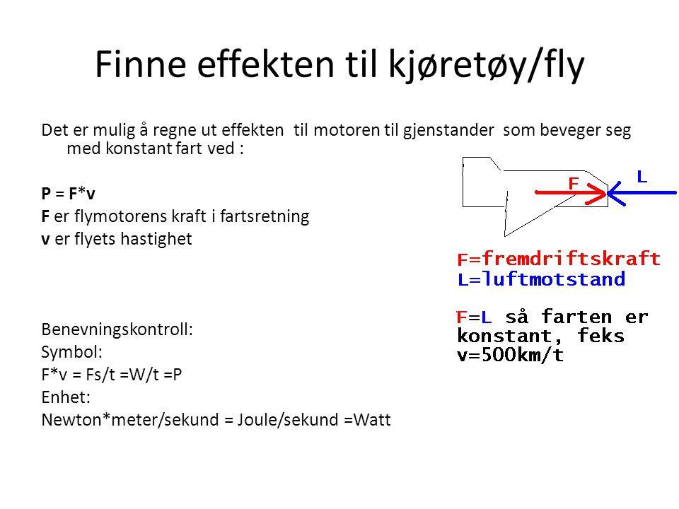 Finne effekten til kjøretøy/fly Det er mulig å regne ut effekten til motoren til gjenstander som beveger seg med konstant fart ved : P = F*v F er flym