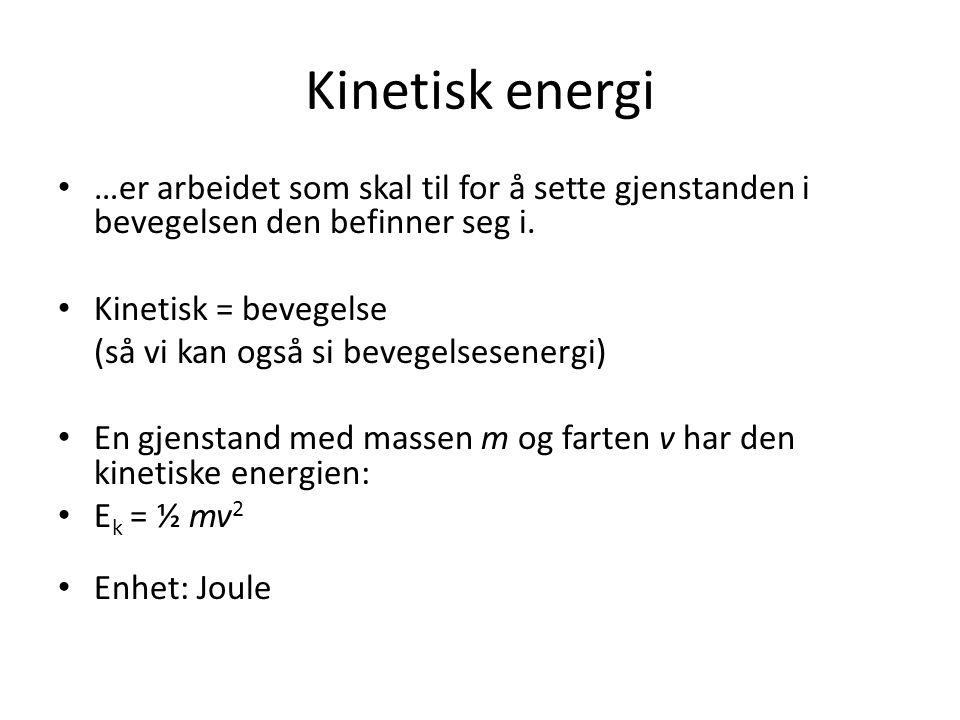 Kinetisk energi • …er arbeidet som skal til for å sette gjenstanden i bevegelsen den befinner seg i. • Kinetisk = bevegelse (så vi kan også si bevegel