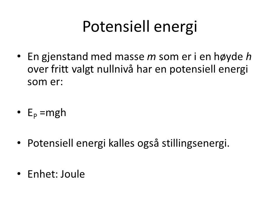 Potensiell energi • En gjenstand med masse m som er i en høyde h over fritt valgt nullnivå har en potensiell energi som er: • E P =mgh • Potensiell en