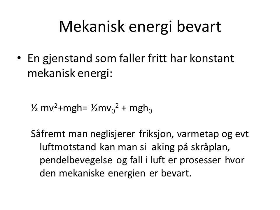 Mekanisk energi bevart • En gjenstand som faller fritt har konstant mekanisk energi: ½ mv 2 +mgh= ½mv 0 2 + mgh 0 Såfremt man neglisjerer friksjon, va