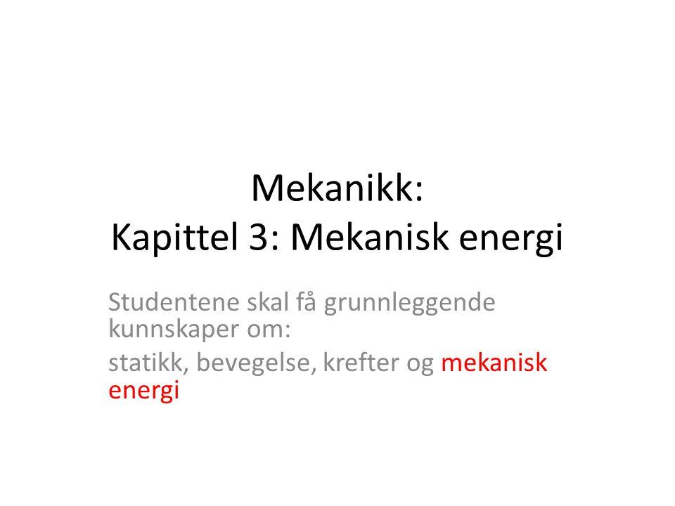Mekanikk: Kapittel 3: Mekanisk energi Studentene skal få grunnleggende kunnskaper om: statikk, bevegelse, krefter og mekanisk energi