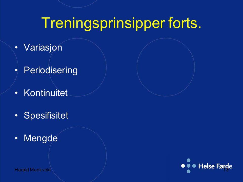 Harald Munkvold13 Treningsprinsipper forts. •Variasjon •Periodisering •Kontinuitet •Spesifisitet •Mengde