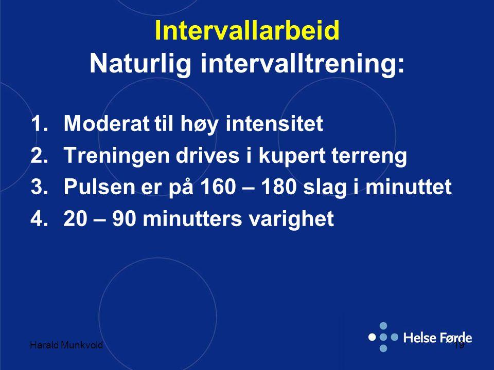 Harald Munkvold19 Intervallarbeid Naturlig intervalltrening: 1.Moderat til høy intensitet 2.Treningen drives i kupert terreng 3.Pulsen er på 160 – 180