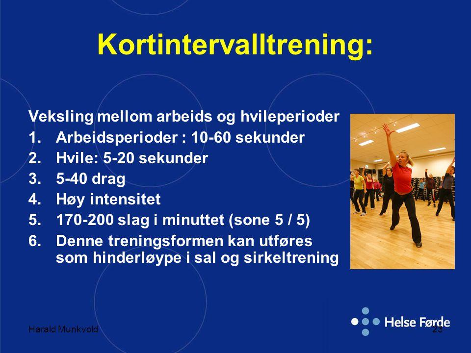 Harald Munkvold23 Kortintervalltrening: Veksling mellom arbeids og hvileperioder 1.Arbeidsperioder : 10-60 sekunder 2.Hvile: 5-20 sekunder 3.5-40 drag