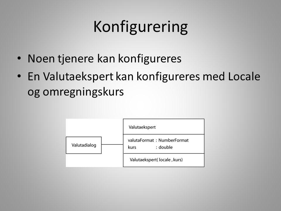 Konfigurering • Noen tjenere kan konfigureres • En Valutaekspert kan konfigureres med Locale og omregningskurs