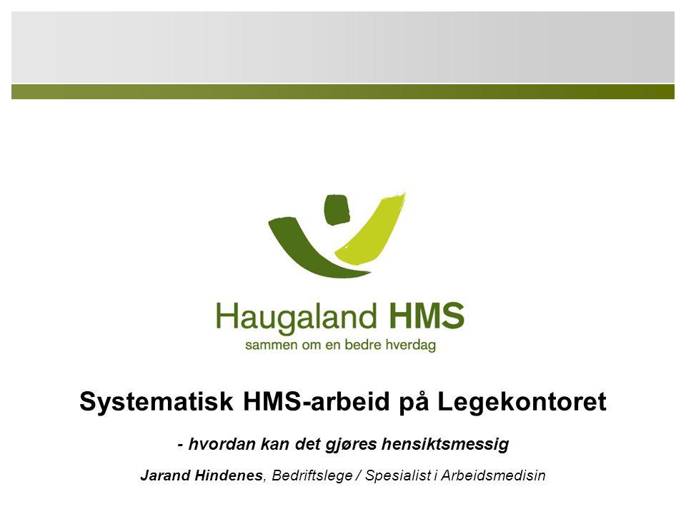 Jarand Hindenes Systematisk HMS-arbeid på Legekontoret - hvordan kan det gjøres hensiktsmessig Jarand Hindenes, Bedriftslege / Spesialist i Arbeidsmed