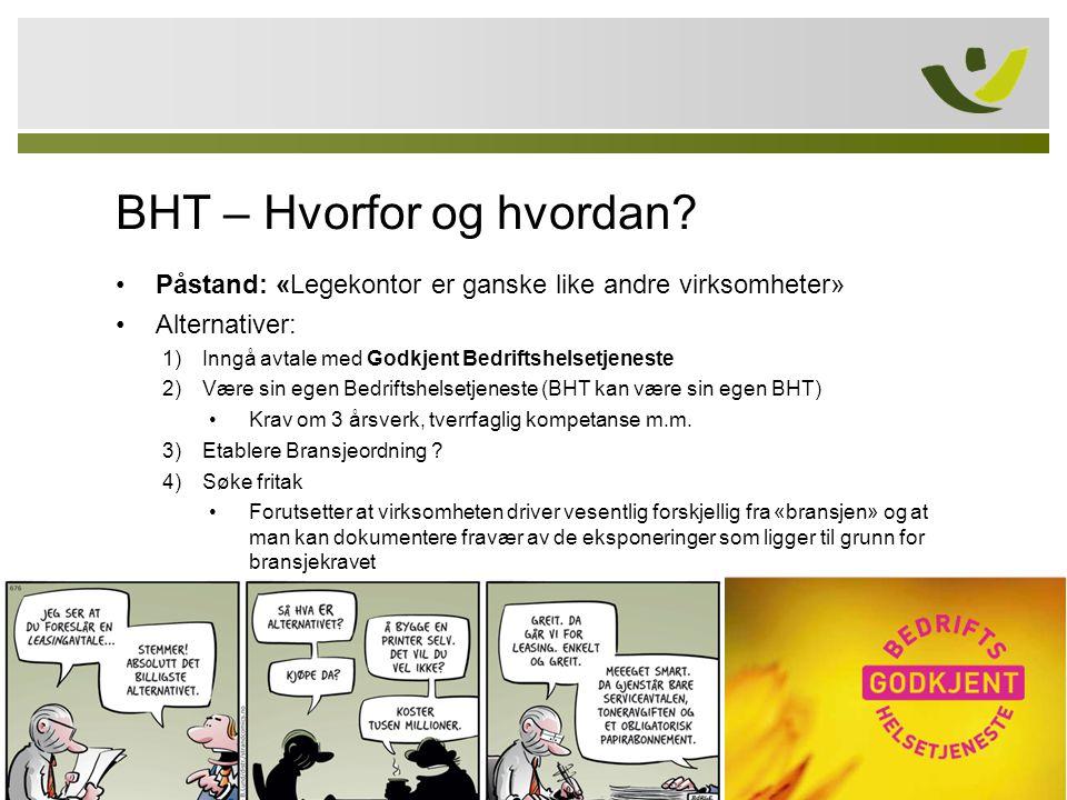 BHT – Hvorfor og hvordan? •Påstand: «Legekontor er ganske like andre virksomheter» •Alternativer: 1)Inngå avtale med Godkjent Bedriftshelsetjeneste 2)