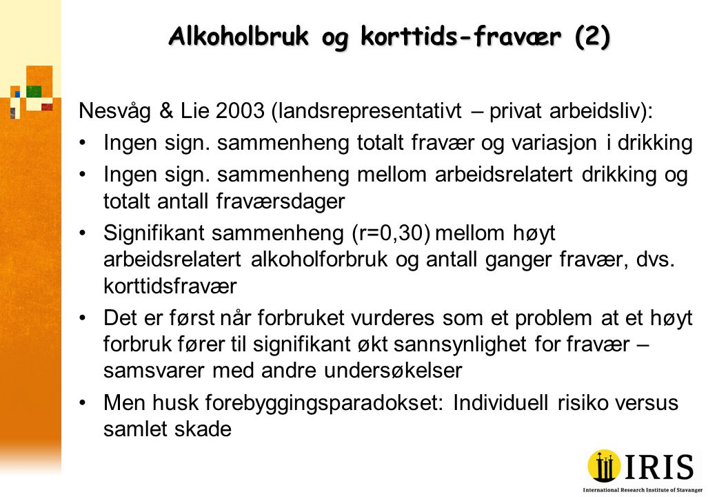 Alkoholbruk og korttids-fravær (2) Nesvåg & Lie 2003 (landsrepresentativt – privat arbeidsliv): •Ingen sign.