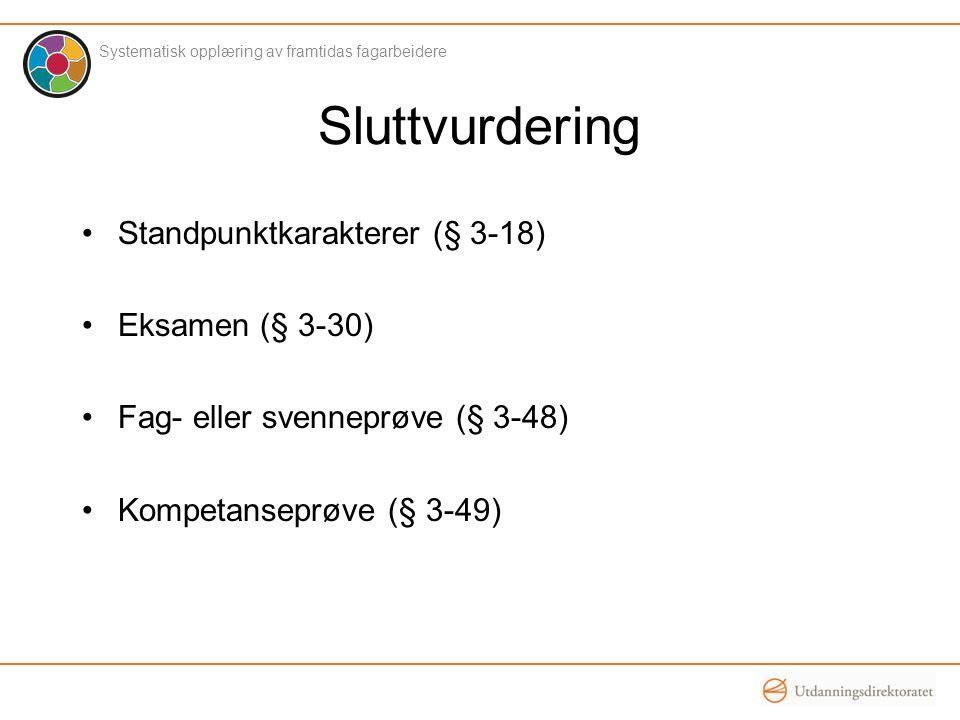 Sluttvurdering •Standpunktkarakterer (§ 3-18) •Eksamen (§ 3-30) •Fag- eller svenneprøve (§ 3-48) •Kompetanseprøve (§ 3-49) Systematisk opplæring av fr