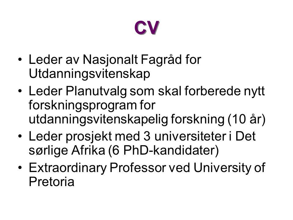 CV •Leder av Nasjonalt Fagråd for Utdanningsvitenskap •Leder Planutvalg som skal forberede nytt forskningsprogram for utdanningsvitenskapelig forsknin