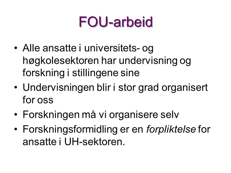FOU-arbeid •Alle ansatte i universitets- og høgkolesektoren har undervisning og forskning i stillingene sine •Undervisningen blir i stor grad organise
