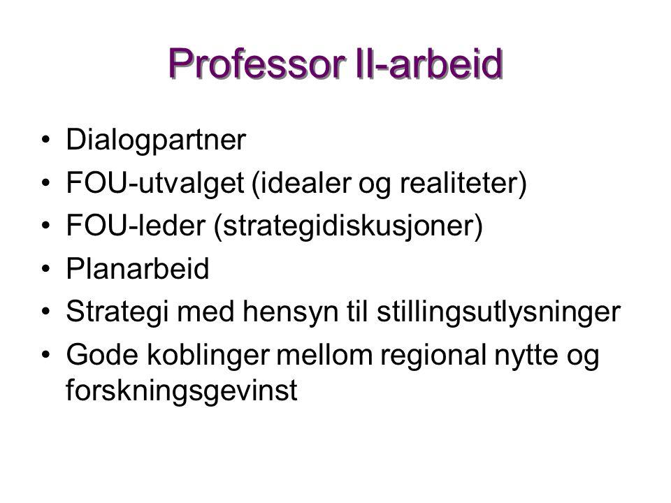 Professor II-arbeid •Dialogpartner •FOU-utvalget (idealer og realiteter) •FOU-leder (strategidiskusjoner) •Planarbeid •Strategi med hensyn til stillingsutlysninger •Gode koblinger mellom regional nytte og forskningsgevinst