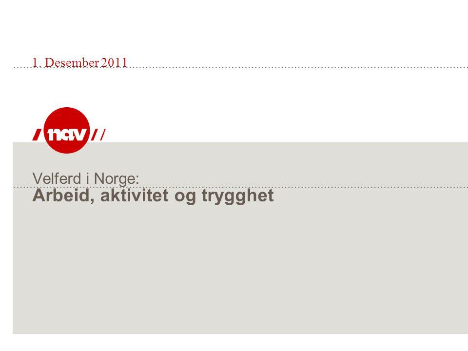 Velferd i Norge: Arbeid, aktivitet og trygghet 1. Desember 2011