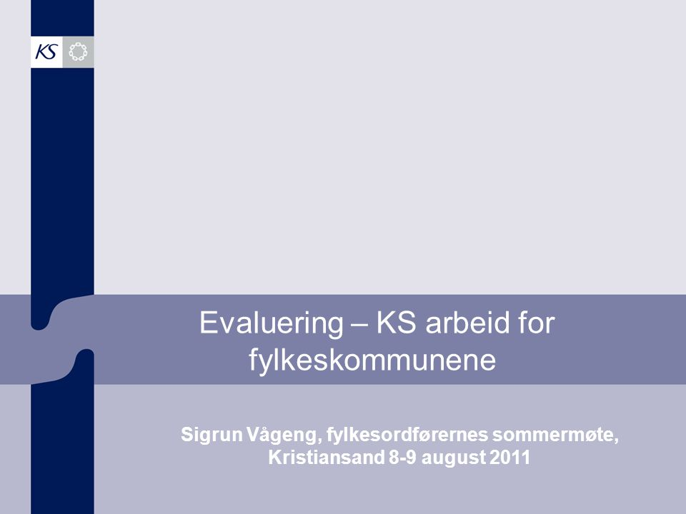 Evaluering – KS arbeid for fylkeskommunene Sigrun Vågeng, fylkesordførernes sommermøte, Kristiansand 8-9 august 2011