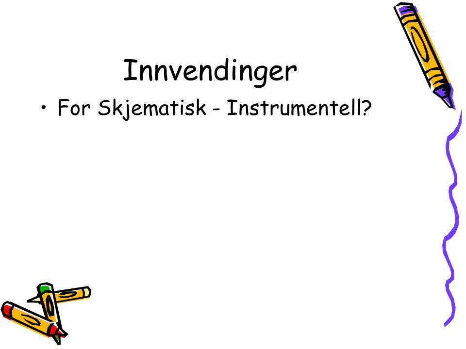 Innvendinger •For Skjematisk - Instrumentell?