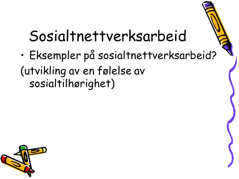 Sosialtnettverksarbeid •Eksempler på sosialtnettverksarbeid? (utvikling av en følelse av sosialtilhørighet)