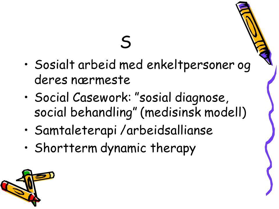 """S •Sosialt arbeid med enkeltpersoner og deres nærmeste •Social Casework: """"sosial diagnose, social behandling"""" (medisinsk modell) •Samtaleterapi /arbei"""