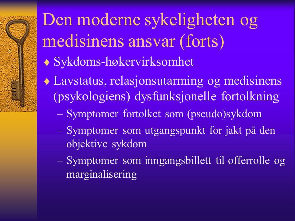 Den moderne sykeligheten og medisinens ansvar (forts)  Sykdoms-høkervirksomhet  Lavstatus, relasjonsutarming og medisinens (psykologiens) dysfunksjo