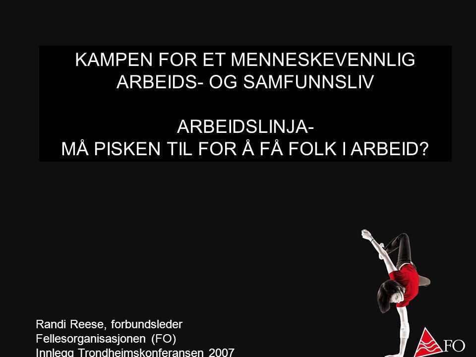 KAMPEN FOR ET MENNESKEVENNLIG ARBEIDS- OG SAMFUNNSLIV ARBEIDSLINJA- MÅ PISKEN TIL FOR Å FÅ FOLK I ARBEID.
