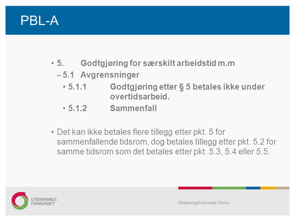 PBL-A •5.Godtgjøring for særskilt arbeidstid m.m –5.1Avgrensninger •5.1.1Godtgjøring etter § 5 betales ikke under overtidsarbeid.