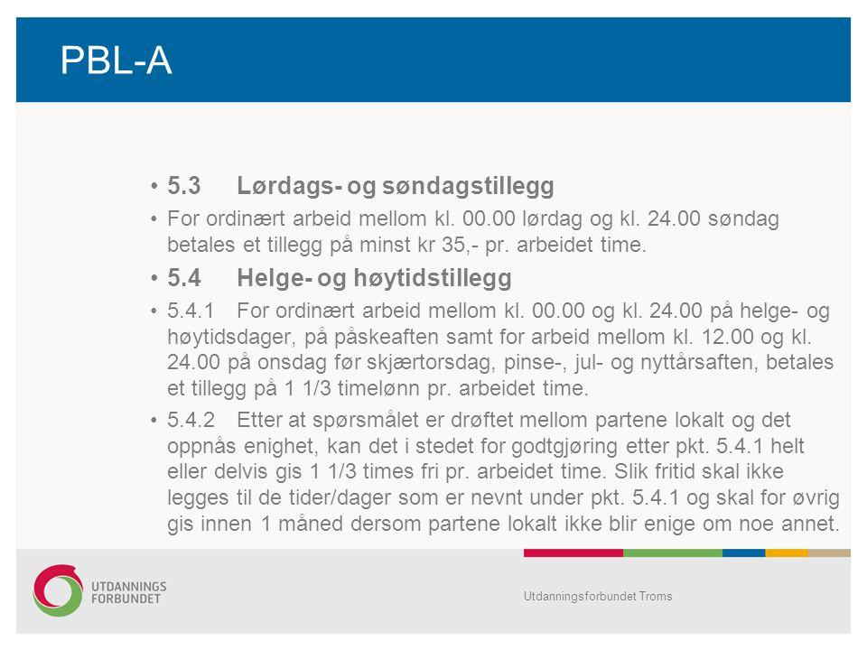 PBL-A •5.3Lørdags ‑ og søndagstillegg •For ordinært arbeid mellom kl.