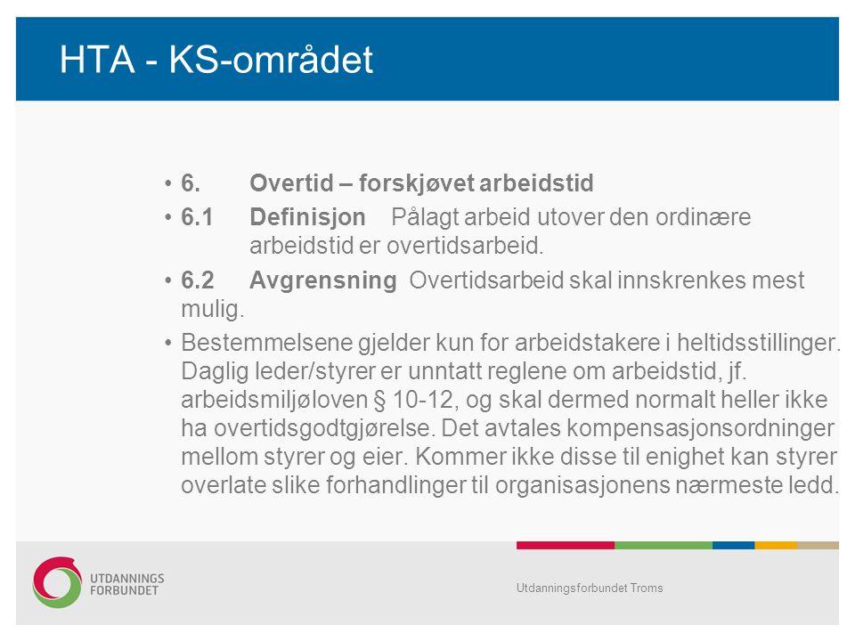 HTA - KS-området •6.Overtid – forskjøvet arbeidstid •6.1Definisjon Pålagt arbeid utover den ordinære arbeidstid er overtidsarbeid.