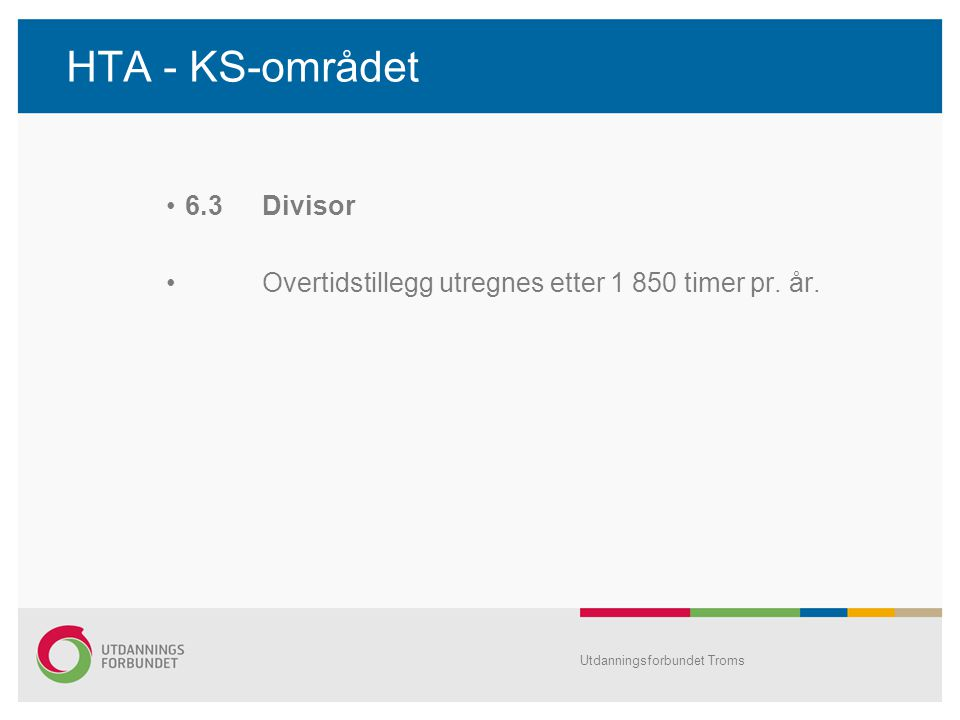 HTA - KS-området •6.3Divisor •Overtidstillegg utregnes etter 1 850 timer pr.