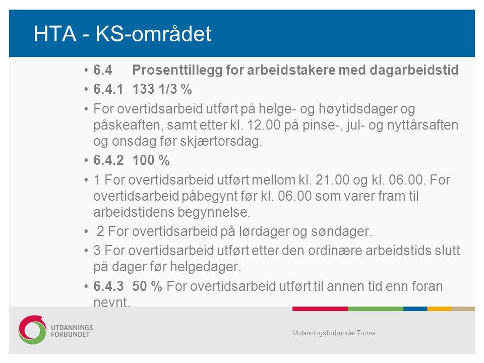 HTA - KS-området •6.4Prosenttillegg for arbeidstakere med dagarbeidstid •6.4.1133 1/3 % •For overtidsarbeid utført på helge- og høytidsdager og påskeaften, samt etter kl.