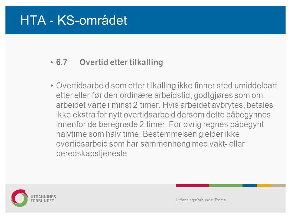 HTA - KS-området •6.7Overtid etter tilkalling •Overtidsarbeid som etter tilkalling ikke finner sted umiddelbart etter eller før den ordinære arbeidstid, godtgjøres som om arbeidet varte i minst 2 timer.