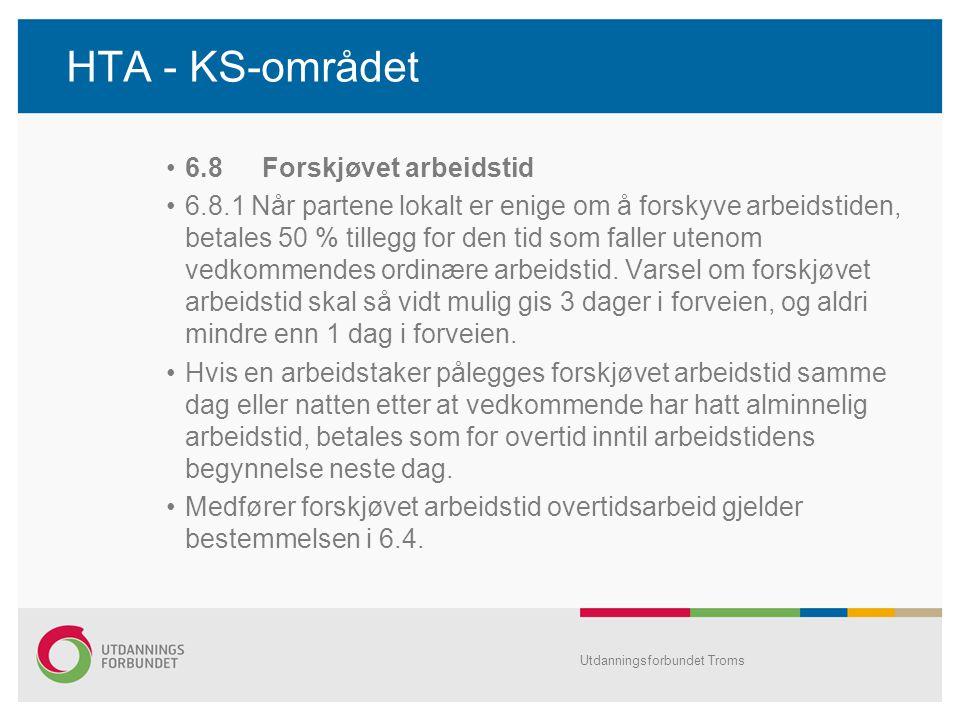 HTA - KS-området •6.8Forskjøvet arbeidstid •6.8.1 Når partene lokalt er enige om å forskyve arbeidstiden, betales 50 % tillegg for den tid som faller utenom vedkommendes ordinære arbeidstid.
