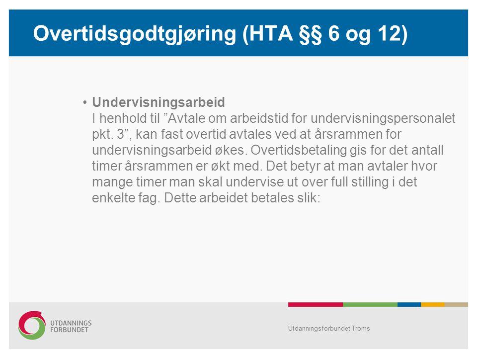 Overtidsgodtgjøring (HTA §§ 6 og 12) •Undervisningsarbeid I henhold til Avtale om arbeidstid for undervisningspersonalet pkt.