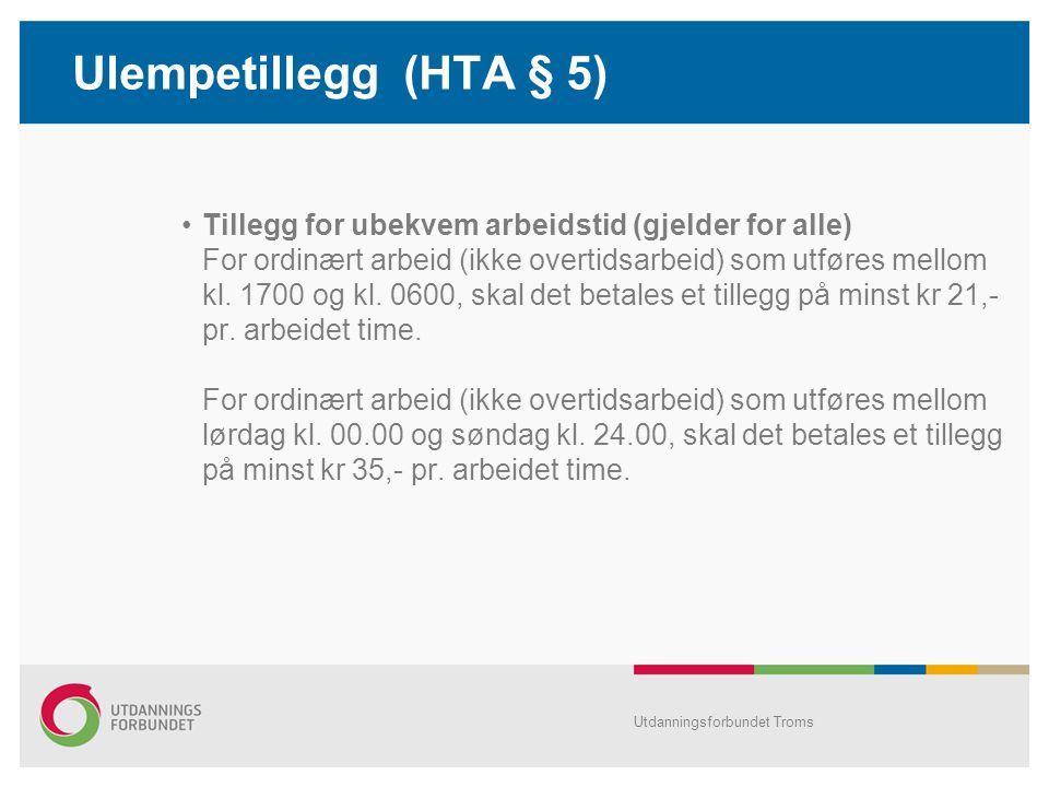 Ulempetillegg (HTA § 5) •Tillegg for ubekvem arbeidstid (gjelder for alle) For ordinært arbeid (ikke overtidsarbeid) som utføres mellom kl.