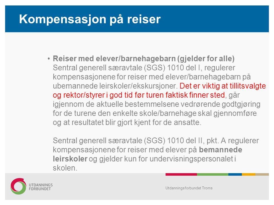 Kompensasjon på reiser •Reiser med elever/barnehagebarn (gjelder for alle) Sentral generell særavtale (SGS) 1010 del I, regulerer kompensasjonene for reiser med elever/barnehagebarn på ubemannede leirskoler/ekskursjoner.