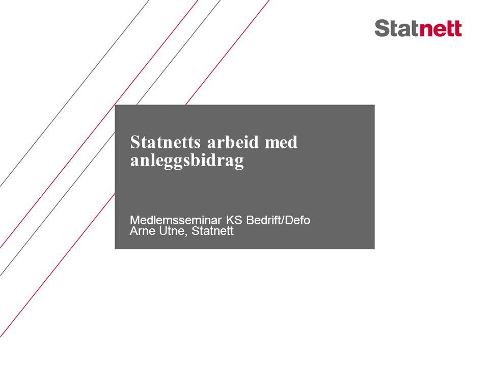 Statnetts arbeid med anleggsbidrag Medlemsseminar KS Bedrift/Defo Arne Utne, Statnett