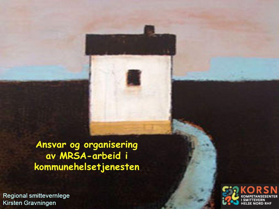 Tromsø, 10.10.20071 Ansvar og organisering av MRSA-arbeid i kommunehelsetjenesten Regional smittevernlege Kirsten Gravningen